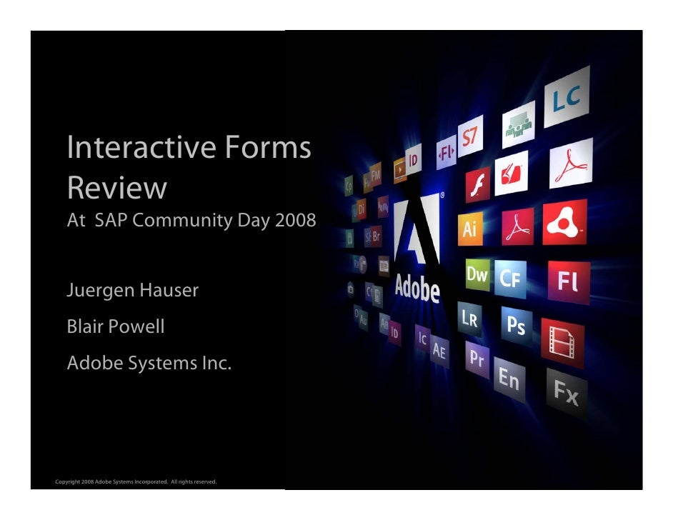 Interactive Forms     Review     At SAP Community Day 2008       Juergen Hauser     Blair Powell     Adobe Systems Inc.   ...