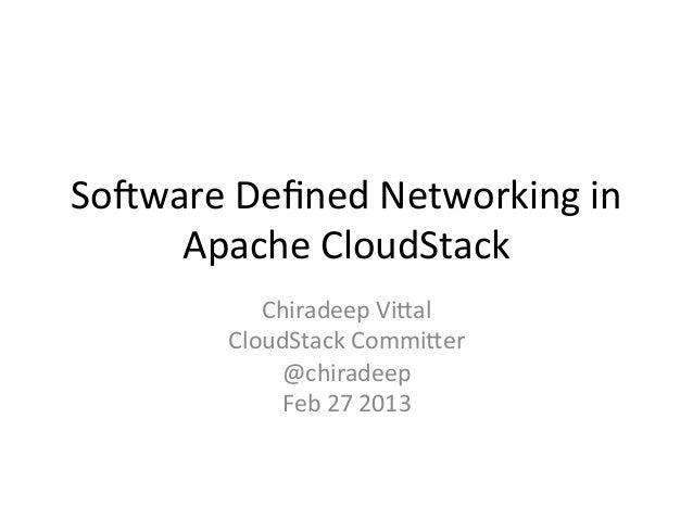 So#ware Defined Networking in      Apache CloudStack               Chiradeep Vi:al            CloudStack ...