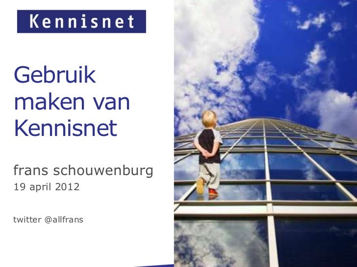 Gebruikmaken vanKennisnetfrans schouwenburg19 april 2012twitter @allfrans