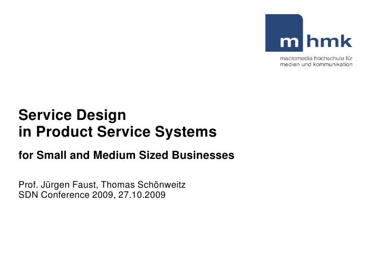 Service Design  in Product Service Systems for Small and Medium Sized Businesses Prof. Jürgen Faust, Thomas Schönweitz  SD...