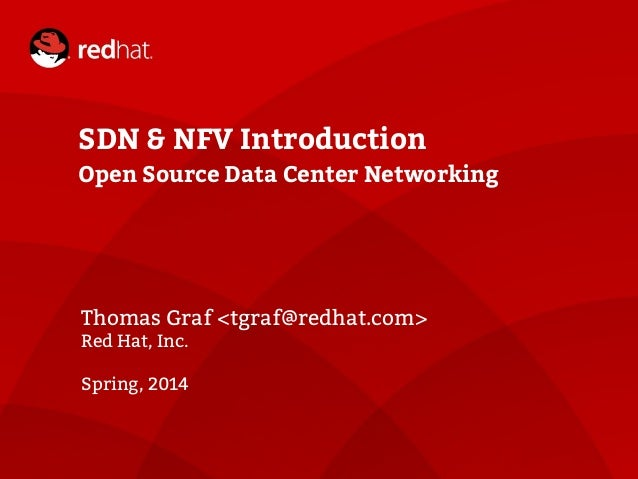 SDN & NFV Introduction Open Source Data Center Networking Thomas Graf <tgraf@redhat.com> Red Hat, Inc. Spring, 2014