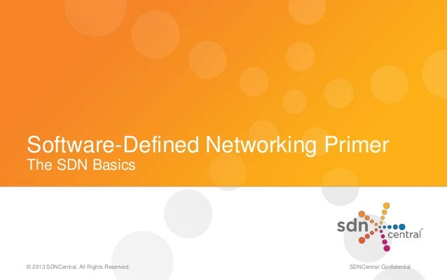 Software-Defined Networking PrimerThe SDN Basics© 2013 SDNCentral. All Rights Reserved. SDNCentral Confidential