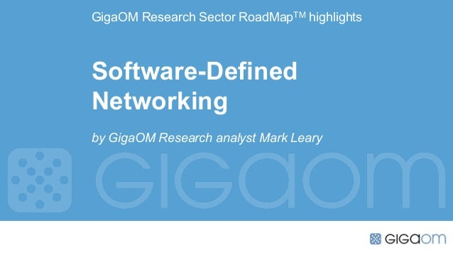 GigaOM Research Sector RoadMapTM highlights Software-Defined Networking by GigaOM Research analyst Mark Leary