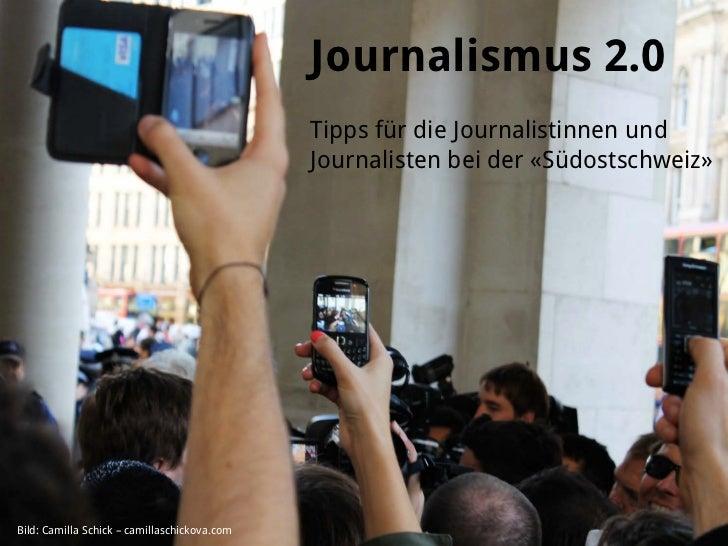 Journalismus 2.0                                              Tipps für die Journalistinnen und                           ...