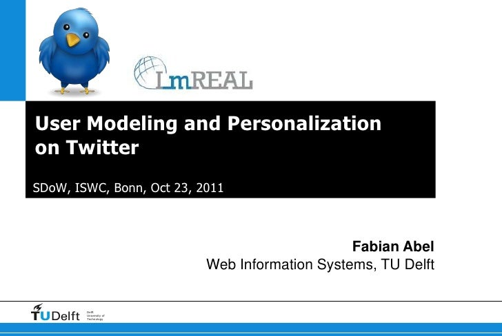 User Modeling and Personalizationon TwitterSDoW, ISWC, Bonn, Oct 23, 2011                                                F...