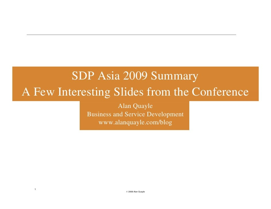 SDP Asia 2009 Summary A Few Interesting Slides from the Conference                        Alan Quayle             Business...