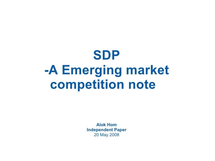 SDP -A Emerging market competition note  Alok Hom Independent Paper 20 May 2008