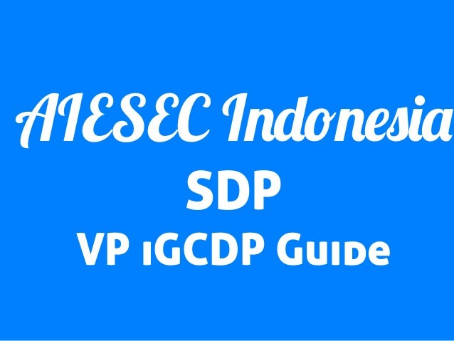 AIESEC Indonesia SDP VP iGCDP Guide