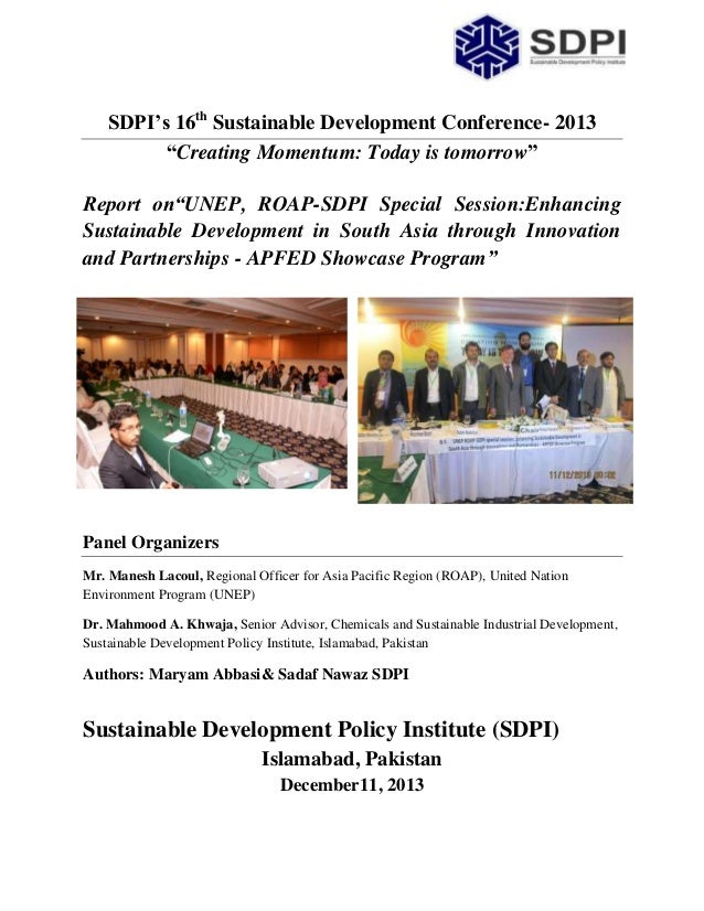 """SDPI's 16th Sustainable Development Conference- 2013 """"Creating Momentum: Today is tomorrow"""" Report on""""UNEP, ROAP-SDPI Spec..."""