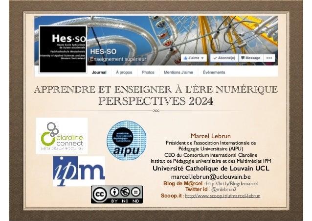 APPRENDRE ET ENSEIGNER À L'ÈRE NUMÉRIQUE  PERSPECTIVES 2024  Marcel Lebrun  Président de l'association Internationale de  ...