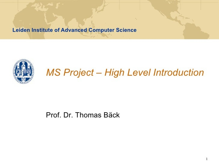 Leiden Institute of Advanced Computer Science            MS Project – High Level Introduction            Prof. Dr. Thomas ...