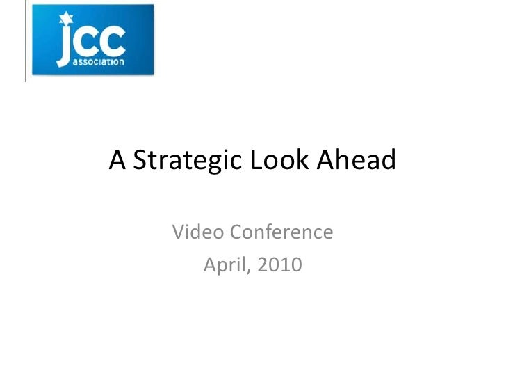 A Strategic Look Ahead<br />Video Conference<br />April, 2010<br />