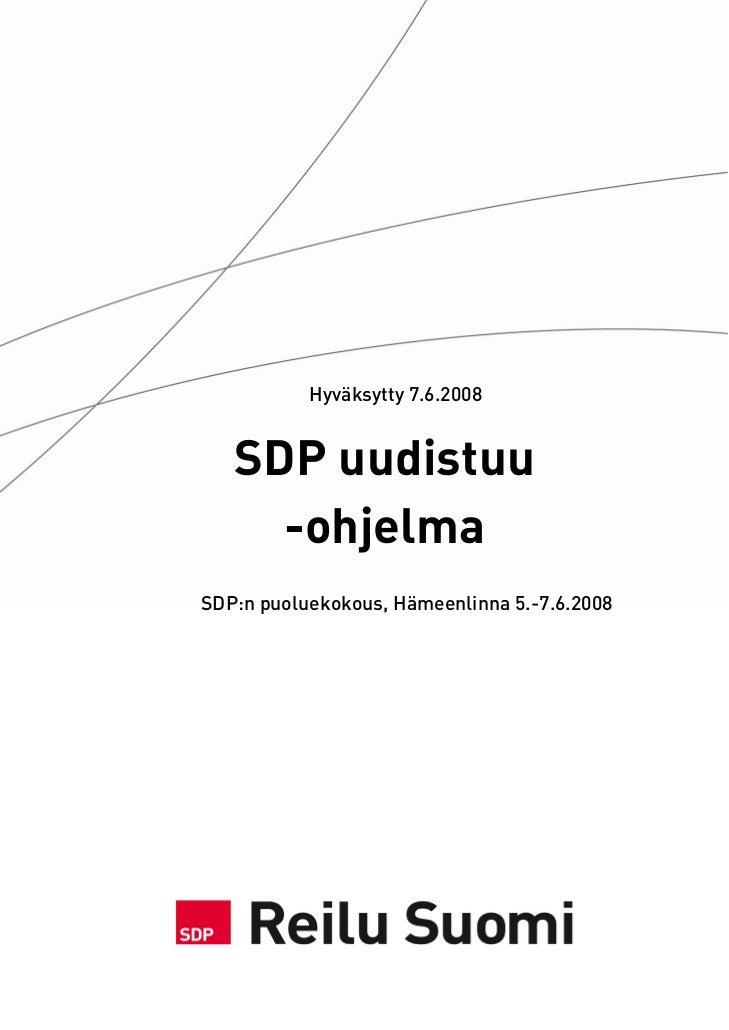 Hyväksytty 7.6.2008      SDP uudistuu      -ohjelma SDP:n puoluekokous, Hämeenlinna 5.-7.6.2008