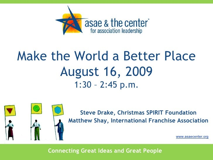 Connecting Great Ideas and Great People www.asaecenter.org Steve Drake, Christmas SPIRIT Foundation Matthew Shay, Internat...