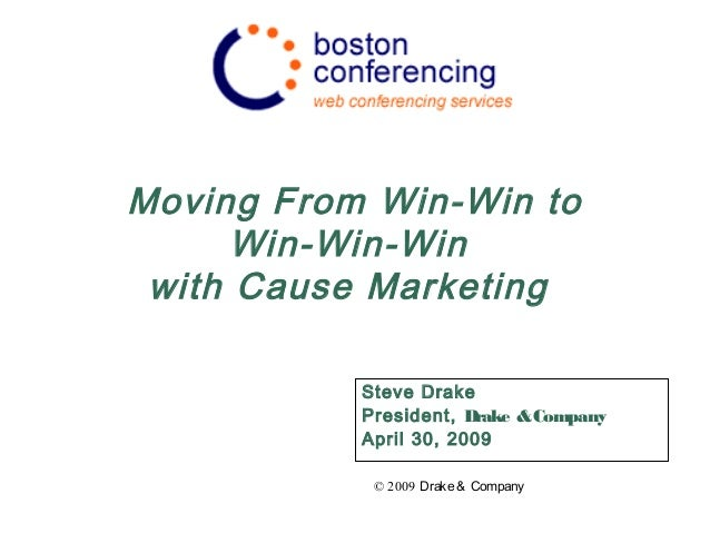 Moving From Win-Win to Win-Win-Win with Cause Marketing Steve Drake President, Drake &Company April 30, 2009 © 2009 Drake&...