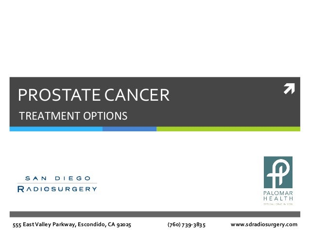 ì PROSTATE CANCER TREATMENT OPTIONS 555 East Valley Parkway, Escondido, CA 92025       ...