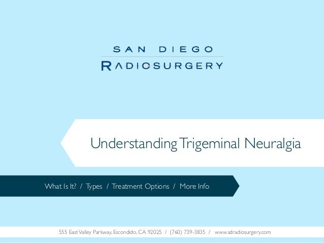 Understanding Trigeminal Neuralgia What Is It? / Types / Treatment Options / More Info  555 East Valley Parkway, Escondido...