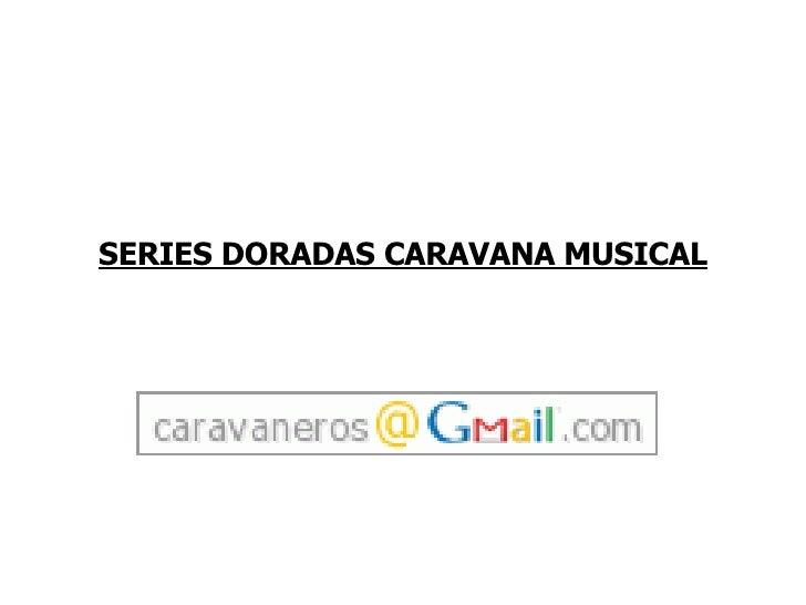 SERIES DORADAS CARAVANA MUSICAL