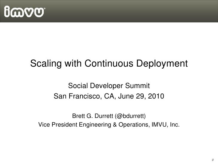 Scaling with Continuous Deployment            Social Developer Summit       San Francisco, CA, June 29, 2010              ...