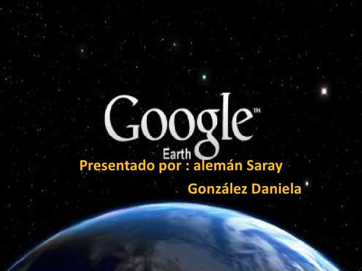 Presentado por : alemán Saray<br />                                  González Daniela<br />