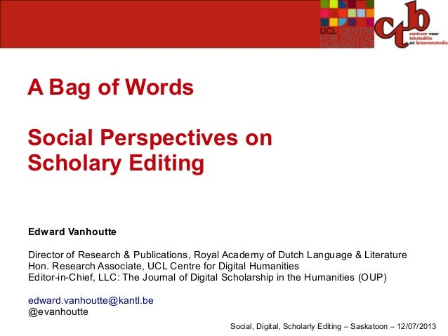 A Bag of Words. Social Perspectives on Scholarly Editing - paper @ Social, Digital, Scholarly Editing, Saskatoon, 12/07/2013