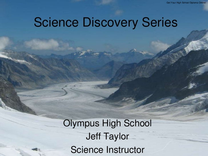 Get Your High School Diploma Online<br />Science Discovery Series<br />Olympus High School<br />Jeff Taylor<br />Science I...