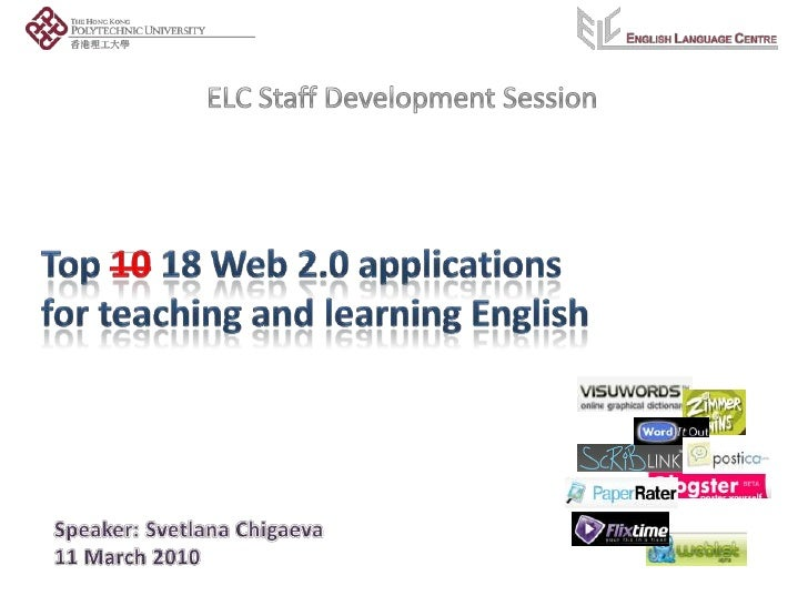 ELC Staff Development Session<br />Top 1018 Web 2.0 applications <br />for teaching and learning English<br />Speaker: Sve...