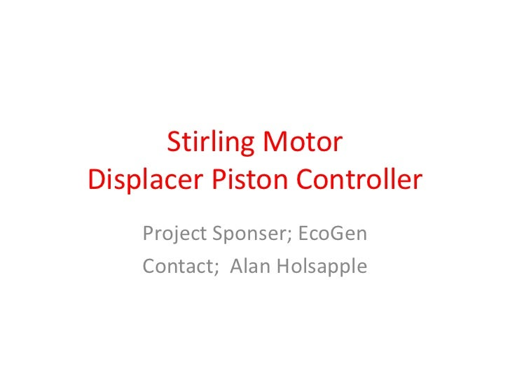 Stirling MotorDisplacer Piston Controller    Project Sponser; EcoGen    Contact; Alan Holsapple