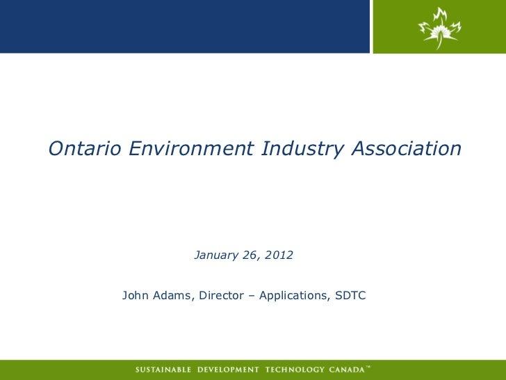Ontario Environment Industry Association                   January 26, 2012       John Adams, Director – Applications, SDTC