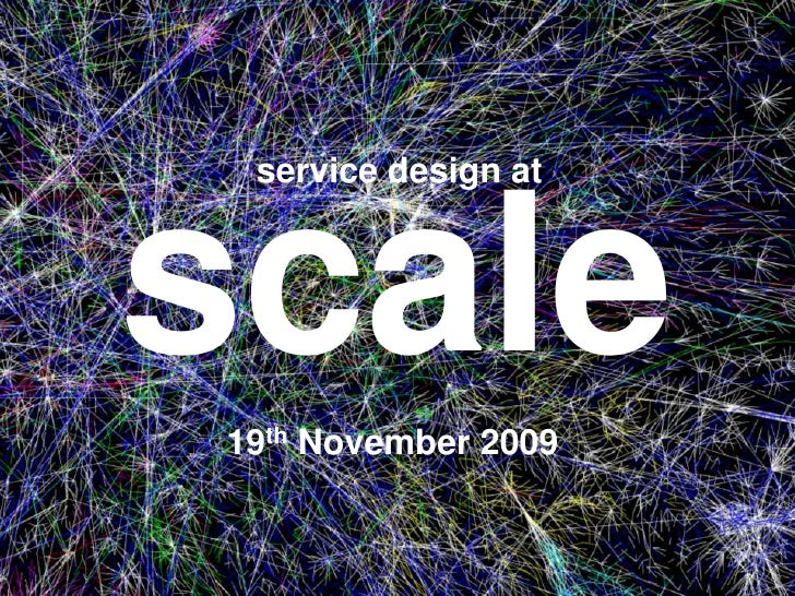 scale<br />service design at <br />19th November 2009<br />