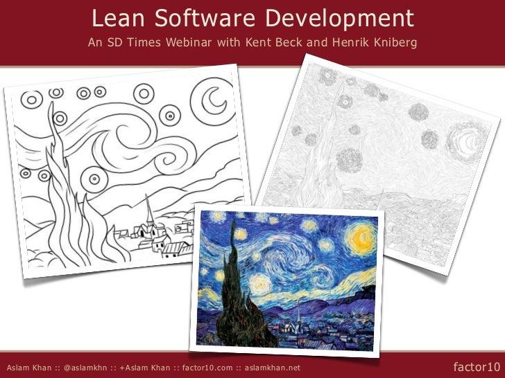 Lean Software Development                   An SD Times Webinar with Kent Beck and Henrik KnibergAslam Khan :: @aslamkhn :...