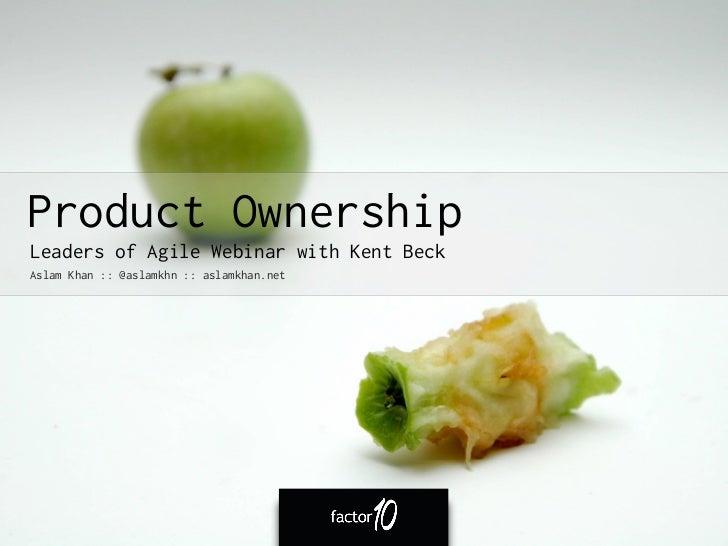 Product OwnershipLeaders of Agile Webinar with Kent BeckAslam Khan :: @aslamkhn :: aslamkhan.net