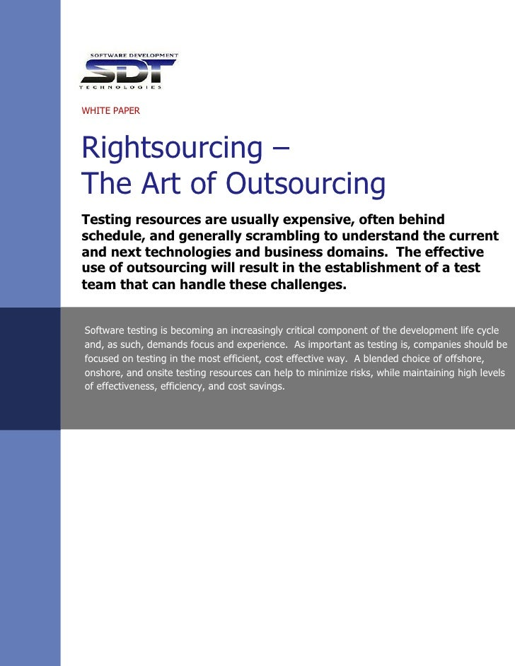 WHITE PAPERRightsourcing –The Art of OutsourcingTesting resources are usually expensive, often behindschedule, and general...