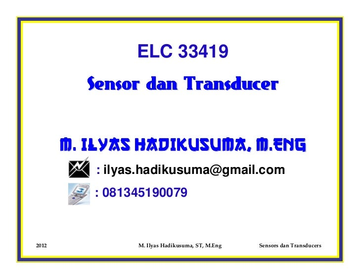 ELC 33419         Sensor dan Transducer       M. ILYAS HADIKUSUMA, M.Eng          : ilyas.hadikusuma@gmail.com          : ...