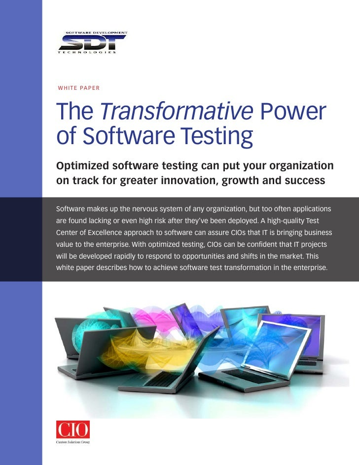 WhITE PAPEr     The Transformative Power of Software Testing Optimized software testing can put your organization on track...