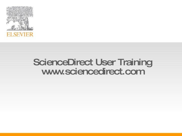 ScienceDirect User Training www.sciencedirect.com