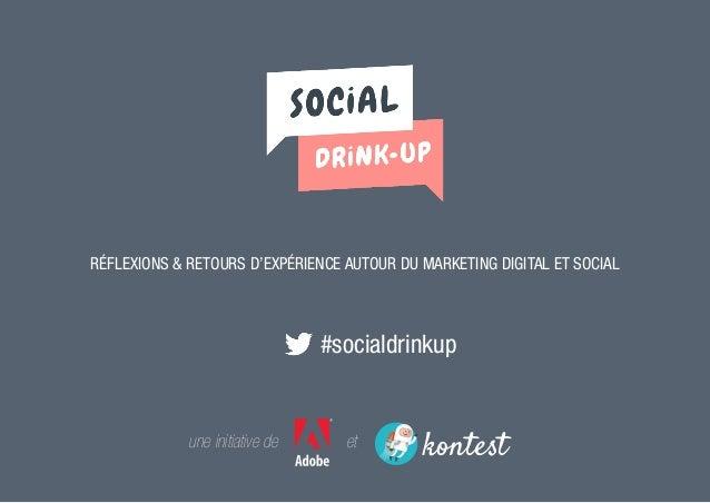 Réflexions & retours d'expérience autour du Marketing Digital et Social  #socialdrinkup etune initiative de