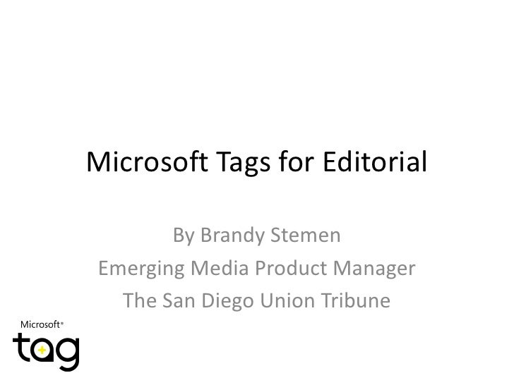 Microsoft Tags for Editorial<br />By Brandy Stemen<br />Emerging Media Product Manager<br />The San Diego Union Tribune<br />