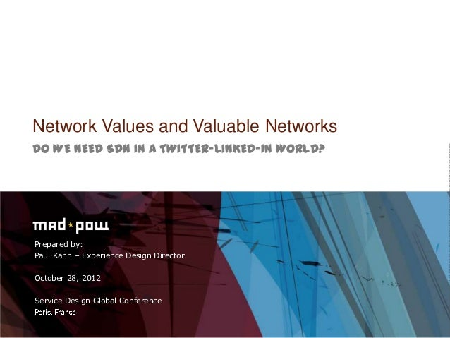 Network Values and Valuable NetworksDO WE NEED SDN IN A TWITTER-LINKED-IN WORLD?Prepared by:Paul Kahn – Experience Design ...