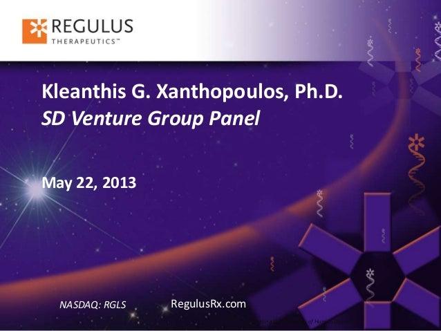 Targeting the Pathways of Human DiseaseKleanthis G. Xanthopoulos, Ph.D.SD Venture Group PanelMay 22, 2013NASDAQ: RGLS Regu...