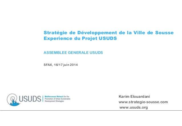 Stratégie de Développement de la Ville de Sousse Experience du Projet USUDS ASSEMBLEE GENERALE USUDS SFAX, 16/17 juin 2014...