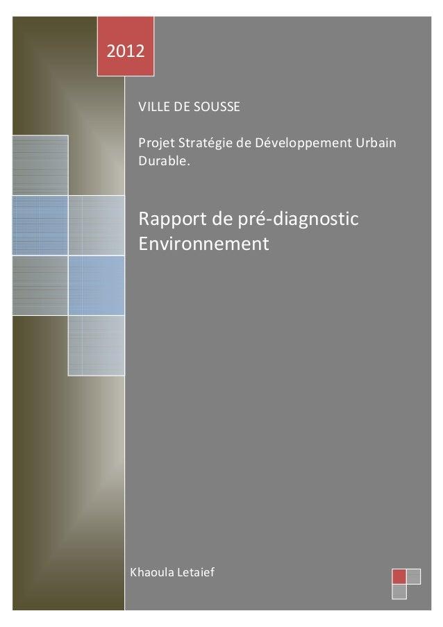 VILLE DE SOUSSE Projet Stratégie de Développement Urbain Durable. Rapport de pré-diagnostic Environnement 2012 Khaoula Let...
