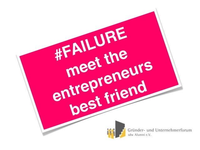 FAILURE - sdw alumni gründerforum e.V. Gründerforum 2013