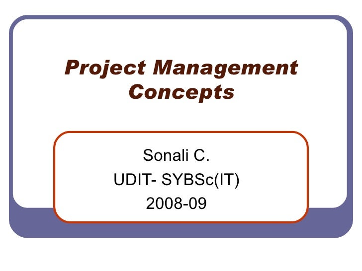 Project Management Concepts Sonali C. UDIT- SYBSc(IT) 2008-09