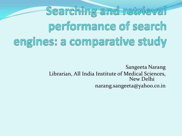 Searching and retrieval performance of search engines: a comparative study<br />SangeetaNarang<br />		Librarian, All India...