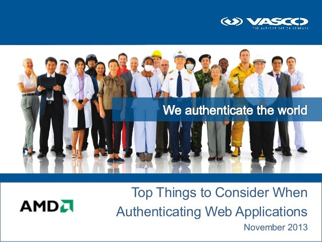 Top Things to Consider When Authenticating Web Applications © 2013 - VASCO Data Security  November 2013