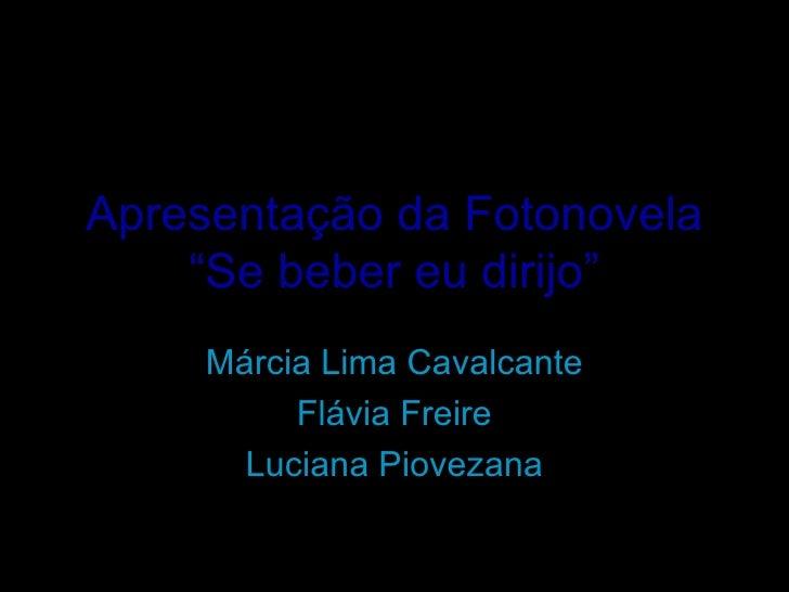 """Apresentação da Fotonovela """"Se beber eu dirijo"""" Márcia Lima Cavalcante Flávia Freire Luciana Piovezana"""