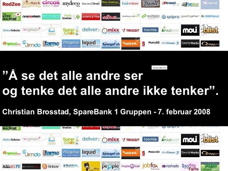 """"""" Å se det alle andre ser  og tenke det alle andre ikke tenker"""". Christian Brosstad, SpareBank 1 Gruppen - 7. februar 2008"""