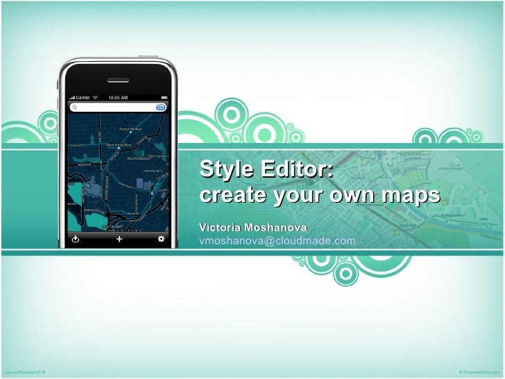 Style Editor:  create your own maps Victoria Moshanova [email_address]