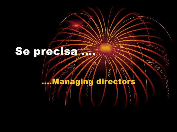 Se precisa …. ….Managing directors